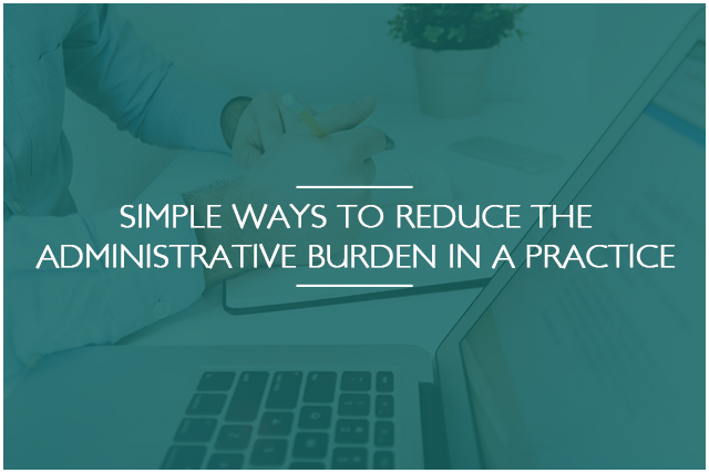 Simple Ways To Reduce The Administrative Burden In A Practice
