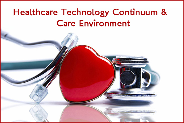 Healthcare Technology Continuum & Care Environment