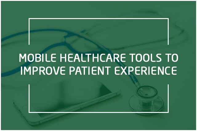 Mobile Healthcare Tools That Can Improve Patient Experience