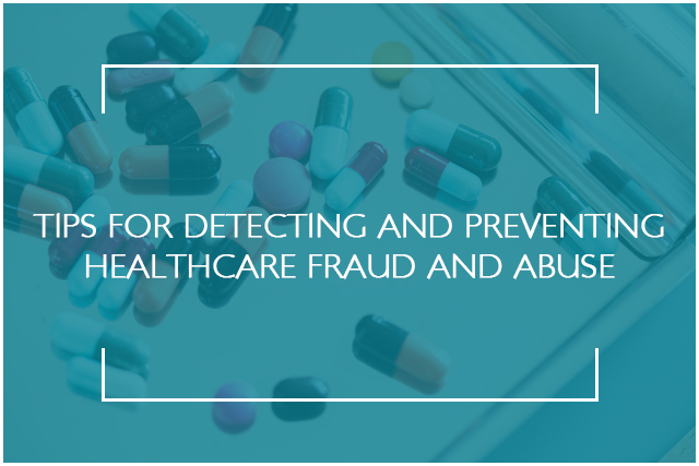 TIPS FOR DETECTING AND PREVENTING HEALTHCARE FRAUD AND ABUSE