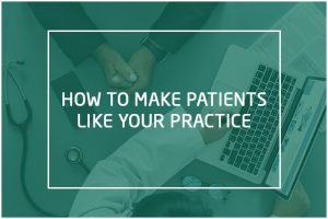 HOW TO MAKE PATIENTS FALL IN LOVE WITH YOUR PRACTICE