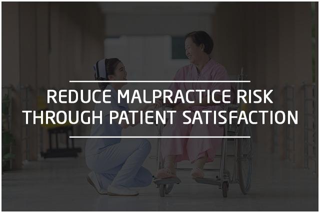 REDUCE MALPRACTICE RISK THROUGH QUALITY PATIENT SATISFACTION