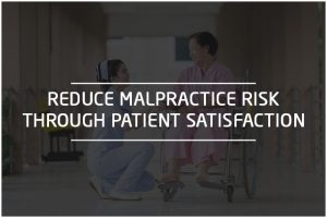 REDUCE MALPRACTICE RISK THROUGH QUALITY PATIENT SATISFACTION
