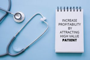 INCREASE PROFITABILITY OF YOUR MEDICAL PRACTICE BY ATTRACTING HIGH-VALUE PATIENT