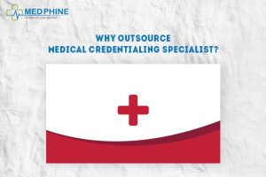 Why outsource medical credentialing specialist?